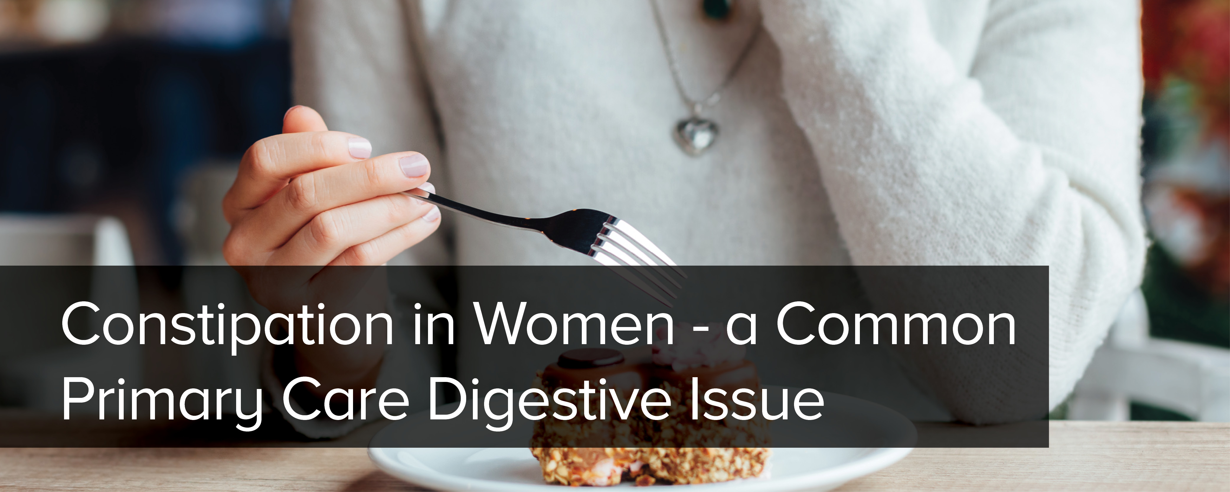 Constipation in Women - A Common Primary Care Digestive Issue