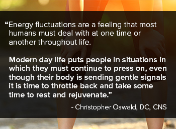 Energy level fluctuations are a feeling that most humans must deal with at one time or another. Modern day puts people in situations in which they must continue to press on, even though their body is sending gentle signals it is time to throttle back and take some time to rest and rejuvenate.