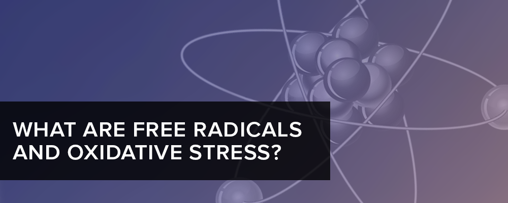 What are Free Radicals and Oxidative Stress?