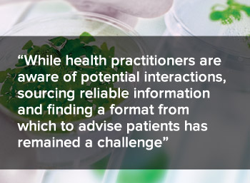 While health practitioners are aware of potential interactions, sourcing reliable information and finding a format from which to advise patients has remained a challenge