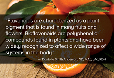 Flavonoids are characterized as a plant pigment that is found in many fruits and flowers.
