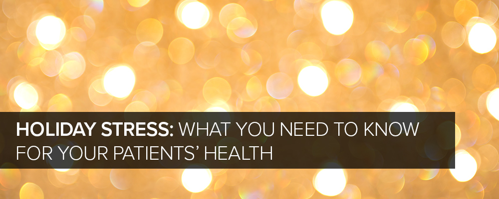 Holiday Stress: What You Need to Know for Your Patients' Health
