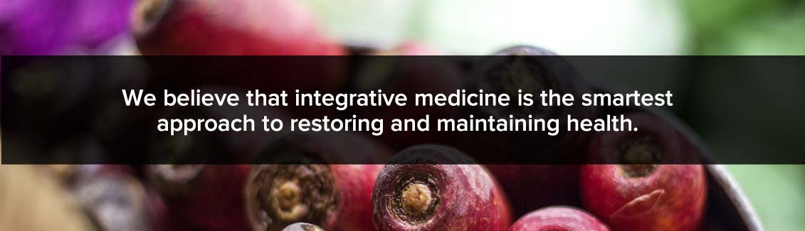 we believe integrative medicine is the smartest approach to restoring and maintaining health