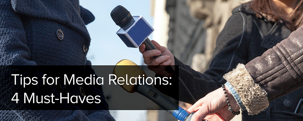 Tips for Media Relations: 4 Must-Haves