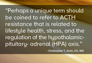 Perhaps a unique term should be coined to refer to ACTH resistance that is related to lifestyle health, stress, and the regulation of the hypothalamic-pituitary-adrenal (HPA) axis.