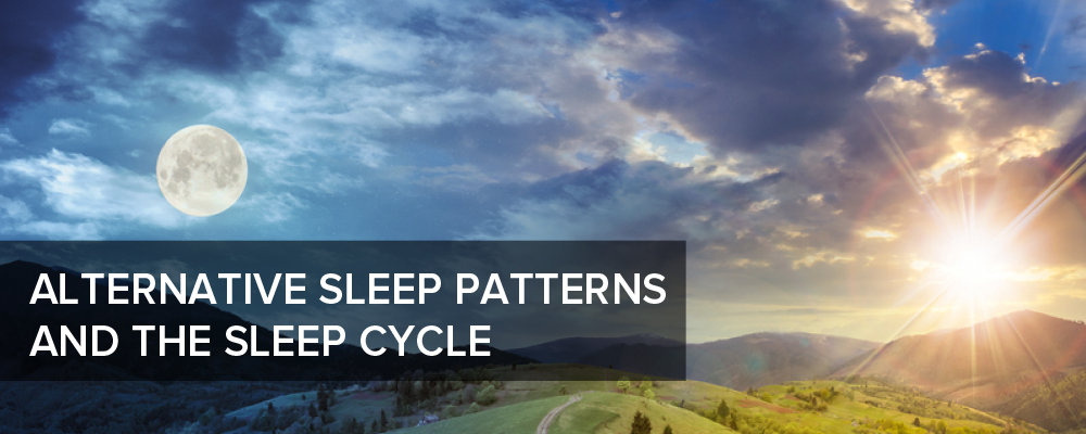 Alternative Sleep Patterns and the Sleep Cycle