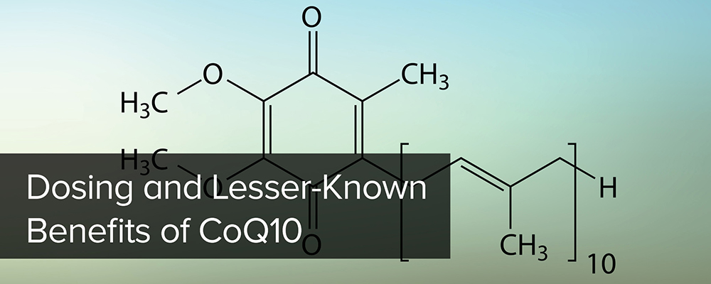 Dosing and Lesser-Known Benefits of CoQ10