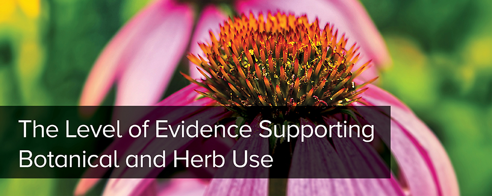Level of Evidence Supporting Botanical and Herb Use