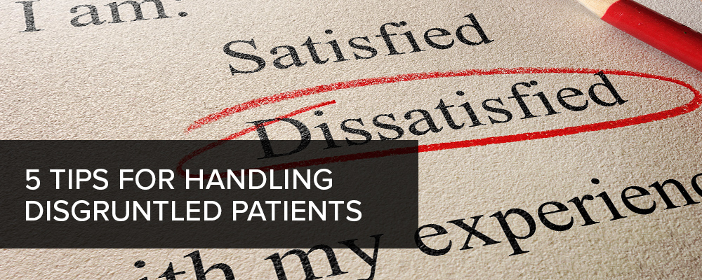5 Tips for Handling Disgruntled Patients