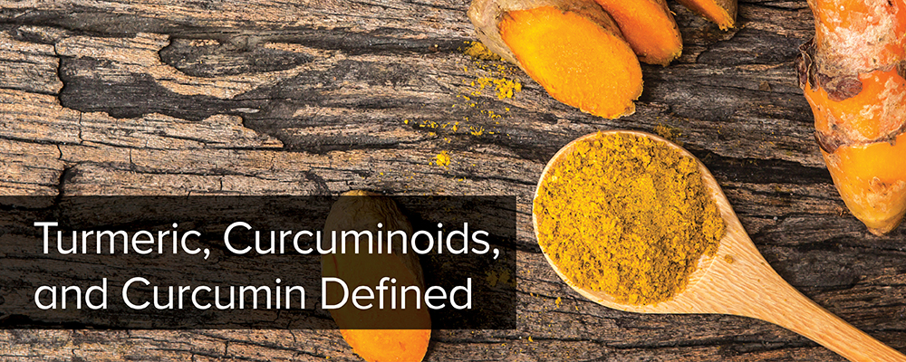 Turmeric,Curcuminoids, and Curcumin Defined