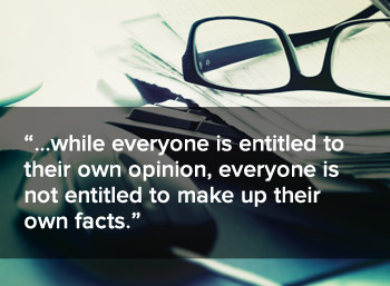 While everyone is entitled to their own option, everyone is not entitled to make up their own facts.