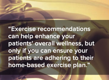 Exercise recommendations can help your patients' overall wellness, but only if you can ensure your patients are adhering to their plan.