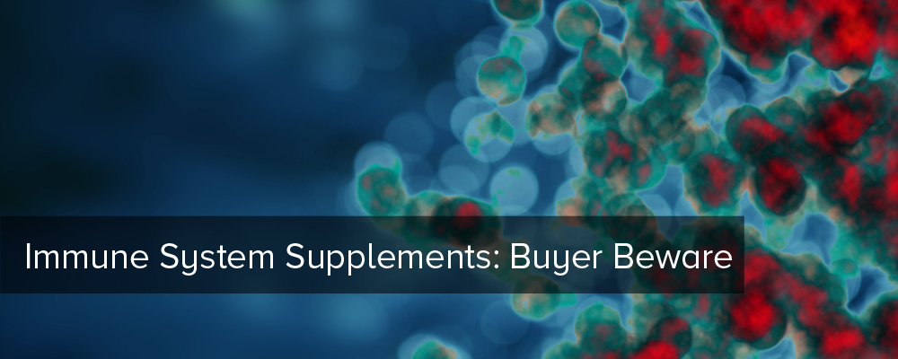 Immune System Supplements: Buyer Beware