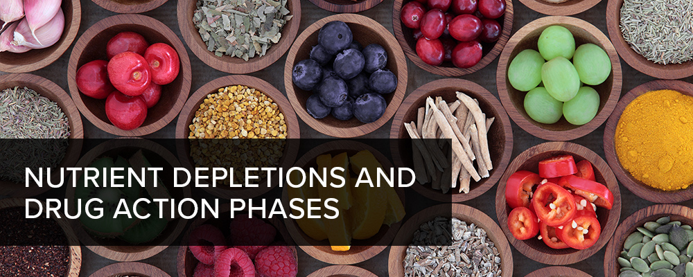 Nutrient Depletions and Drug Action Phases