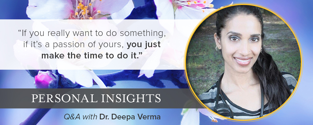 Personal Insights: Q&A with Dr. Deepa Verma