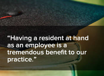 Having a resident at hand is a tremendous benefit to our practice